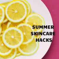 Summer Skincare Hacks